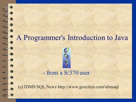 A Programmer's Introduction to Java - from a S/370 user (c) IDMS/SQL News