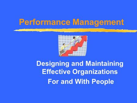 Performance Management Designing and Maintaining Effective Organizations For and With People.