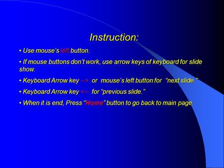 Instruction: Use mouses left button. Use mouses left button. If mouse buttons dont work, use arrow keys of keyboard for slide show. If mouse buttons dont.