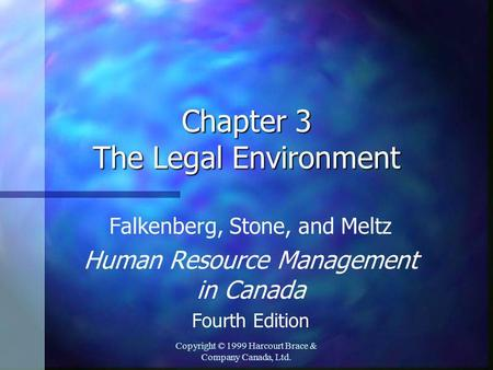 Copyright © 1999 Harcourt Brace & Company Canada, Ltd. Chapter 3 The Legal Environment Falkenberg, Stone, and Meltz Human Resource Management in Canada.