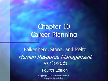 Copyright © 1999 Harcourt Brace & Company Canada, Ltd. Chapter 10 Career Planning Falkenberg, Stone, and Meltz Human Resource Management in Canada Fourth.