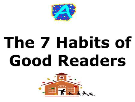 The 7 Habits of Good Readers. Monitoring for Meaning Wait Im confused… Did I understand what I just read?