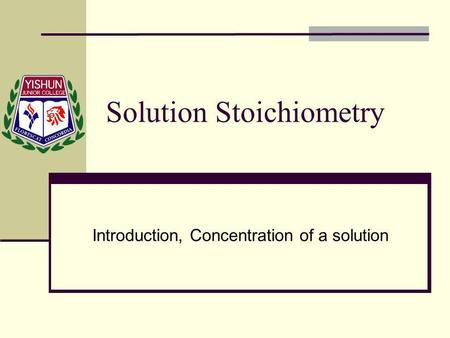 Solution Stoichiometry Introduction, Concentration of a solution.