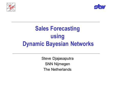 Sales Forecasting using Dynamic Bayesian Networks Steve Djajasaputra SNN Nijmegen The Netherlands.
