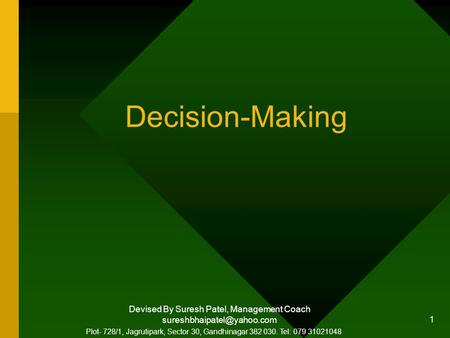 Devised By Suresh Patel, Management Coach 1 Decision-Making Plot- 728/1, Jagrutipark, Sector 30, Gandhinagar 382 030. Tel: 079.