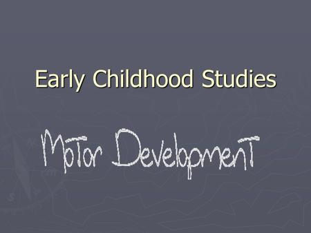 Early Childhood Studies. What is Motor Skill Development? Motor means movement. Skill is something you learn or acquire. Definition is: The learning of.