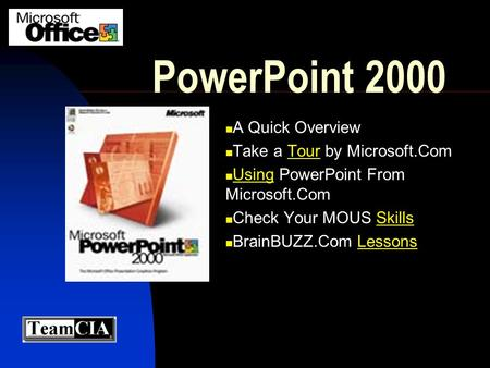 PowerPoint 2000 A Quick Overview Take a Tour by Microsoft.ComTour Using PowerPoint From Microsoft.Com Using Check Your MOUS SkillsSkills BrainBUZZ.Com.