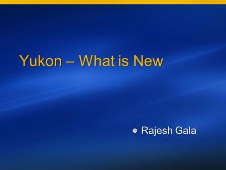 Yukon – What is New Rajesh Gala. Yukon – What is new.NET Framework Programming Data Types Exception Handling Batches Databases Database Engine Administration.