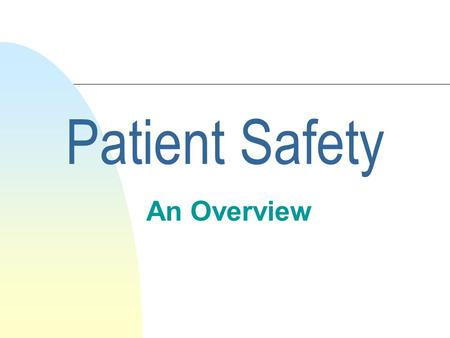 Patient Safety An Overview Patient Safety is freedom from injury or illness resulting from the processes of healthcare NQF 2001.