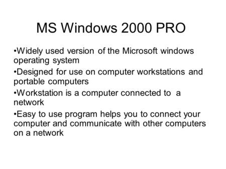 MS Windows 2000 PRO Widely used version of the Microsoft windows operating system Designed for use on computer workstations and portable computers Workstation.