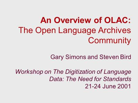 An Overview of OLAC: The Open Language Archives Community Gary Simons and Steven Bird Workshop on The Digitization of Language Data: The Need for Standards.