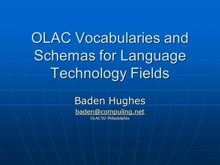 OLAC Vocabularies and Schemas for Language Technology Fields Baden Hughes OLAC02 Philadelphia.