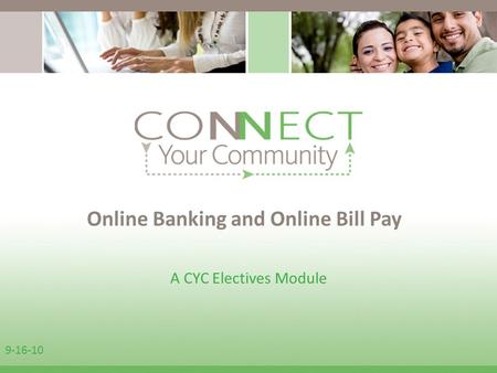 9-16-10 A CYC Electives Module Online Banking and Online Bill Pay.