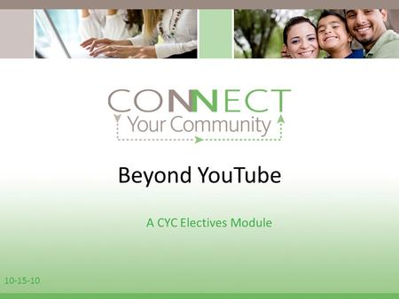 Beyond YouTube A CYC Electives Module 10-15-10. Beyond YouTube There are more places to watch video online other than YouTube. There are sites that allow.