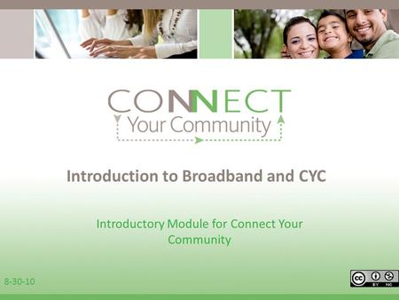 Introduction to Broadband and CYC Introductory Module for Connect Your Community 8-30-10.