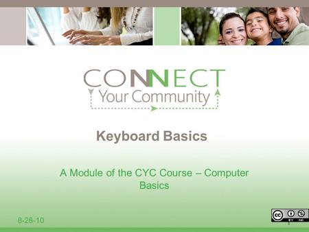 1 Keyboard Basics A Module of the CYC Course – Computer Basics 8-28-10.