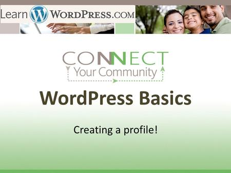 WordPress Basics Creating a profile!. Stage Two: Sign in Sign in, and from the homepage, in the My Blogs tab, click on the Dashboard. Youll be whisked.