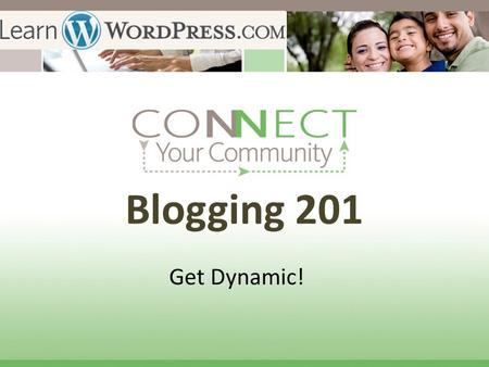 Blogging 201 Get Dynamic!. Be a Blogging Dynamo! You have only 30 seconds in a TV commercial. If you grab attention in the first frame with a visual surprise,