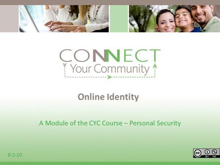Online Identity A Module of the CYC Course – Personal Security 8-2-10.