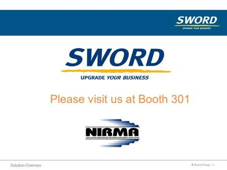 Sword Solution Overview © Sword Group - 1 - Please visit us at Booth 301 2010.