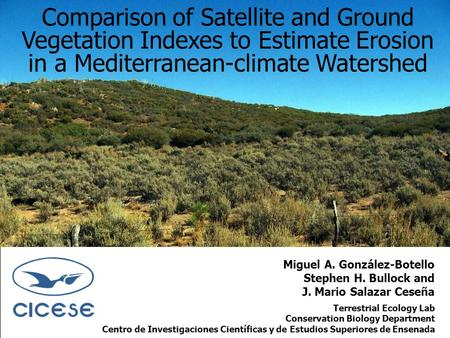 Miguel A. González-Botello Stephen H. Bullock and J. Mario Salazar Ceseña Comparison of Satellite and Ground Vegetation Indexes to Estimate Erosion in.