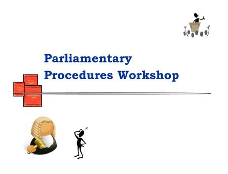 Parliamentary Procedures Workshop. History English Parliament Journal 1580 Virginia House of Burgesses 1619 Jeffersons Manual 1801; others followed Henry.