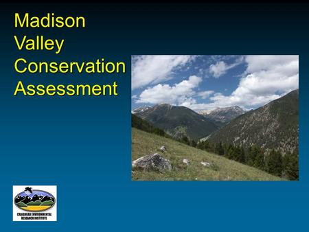 Madison Valley <strong>Conservation</strong> Assessment. Madison Valley Study Area.