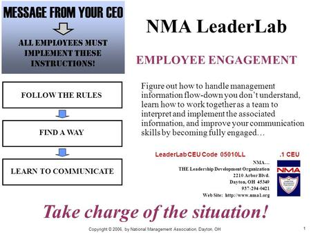 1 NMA LeaderLab EMPLOYEE ENGAGEMENT FOLLOW THE RULES FIND A WAY LEARN TO COMMUNICATE Figure out how to handle management information flow-down you dont.