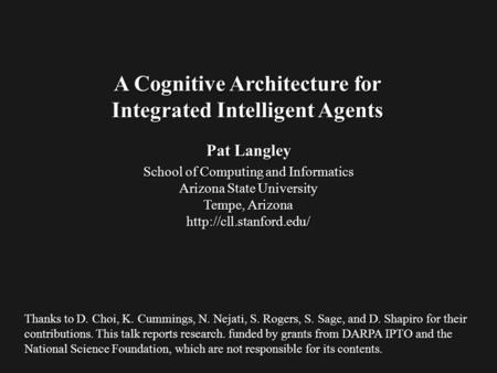 Pat Langley School of Computing and Informatics Arizona State University Tempe, Arizona  A Cognitive Architecture for Integrated.