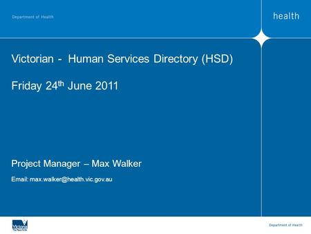 Victorian - Human Services Directory (HSD) Friday 24 th June 2011 Project Manager – Max Walker