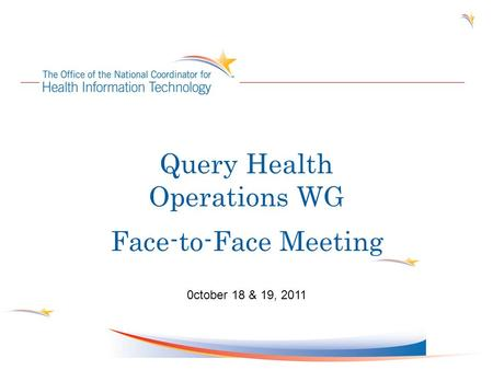 Query Health Operations WG Face-to-Face Meeting 0ctober 18 & 19, 2011.