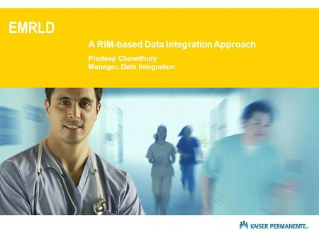 EMRLD A RIM-based Data Integration Approach Pradeep Chowdhury Manager, Data Integration.