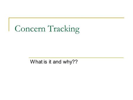 Concern Tracking What is it and why??. Concern Tracking time Patient Symptoms Concern Problem Observation Chest Pain, severe Visit I already have observation.