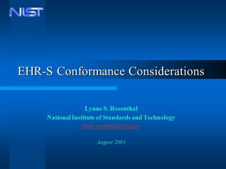 EHR-S Conformance Considerations Lynne S. Rosenthal National Institute of Standards and Technology August 2004.