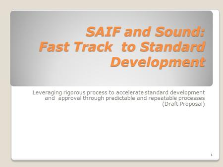 SAIF and Sound: Fast Track to Standard Development Leveraging rigorous process to accelerate standard development and approval through predictable and.