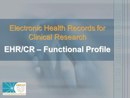 Electronic Health Records for Clinical Research EHR/CR – Functional Profile.