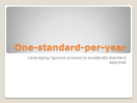One-standard-per-year Leveraging rigorous process to accelerate standard approval 1.