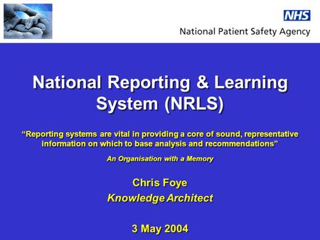 National Reporting & Learning System (NRLS) Reporting systems are vital in providing a core of sound, representative information on which to base analysis.