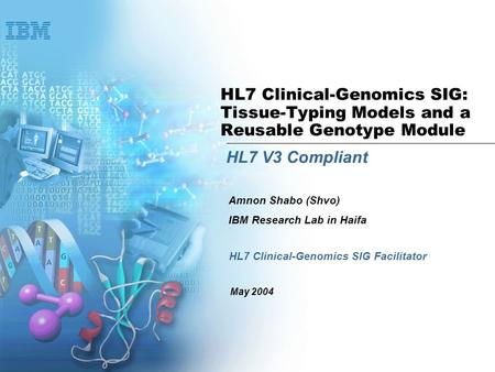 HL7 Clinical-Genomics SIG: Tissue-Typing Models and a Reusable Genotype Module HL7 V3 Compliant HL7 Clinical-Genomics SIG Facilitator Amnon Shabo (Shvo)