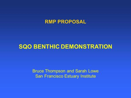 RMP PROPOSAL SQO BENTHIC DEMONSTRATION Bruce Thompson and Sarah Lowe San Francisco Estuary Institute.