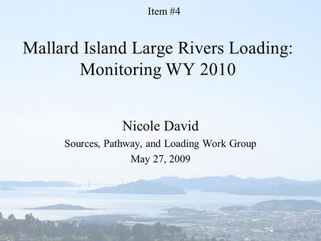 Mallard Island Large Rivers Loading: Monitoring WY 2010 Nicole David Sources, Pathway, and Loading Work Group May 27, 2009 Item #4.