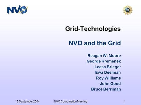 3 September 2004NVO Coordination Meeting1 Grid-Technologies NVO and the Grid Reagan W. Moore George Kremenek Leesa Brieger Ewa Deelman Roy Williams John.