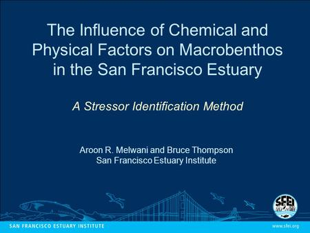 The Influence of Chemical and Physical Factors on Macrobenthos in the San Francisco Estuary A Stressor Identification Method Aroon R. Melwani and Bruce.
