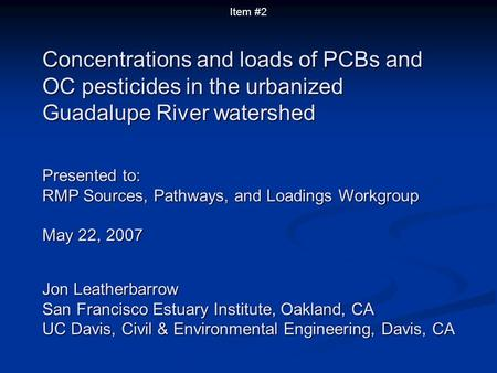 Concentrations and loads of PCBs and OC pesticides in the urbanized Guadalupe River watershed Presented to: RMP Sources, Pathways, and Loadings Workgroup.
