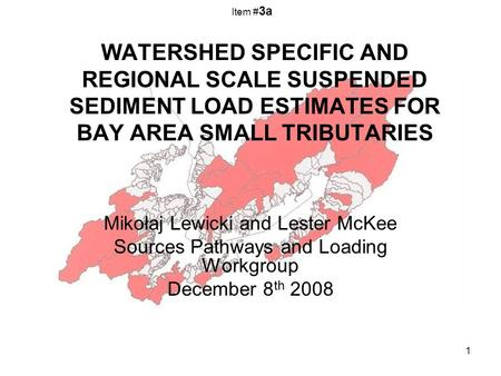 1 WATERSHED SPECIFIC AND REGIONAL SCALE SUSPENDED SEDIMENT LOAD ESTIMATES FOR BAY AREA SMALL TRIBUTARIES Mikołaj Lewicki and Lester McKee Sources Pathways.