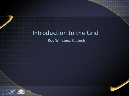 Introduction to the Grid Roy Williams, Caltech. Enzo Case Study Simulated dark matter density in early universe N-body gravitational dynamics (particle-mesh.