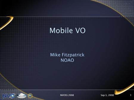 Sep 3, 2008NVOSS 20081 Mobile VO Mike Fitzpatrick NOAO.