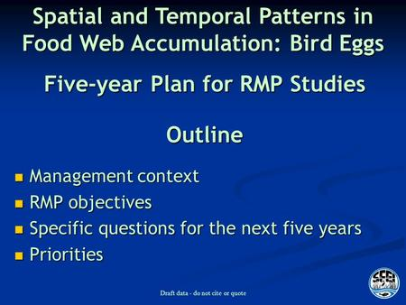 Draft data - do not cite or quote Outline Management context Management context RMP objectives RMP objectives Specific questions for the next five years.