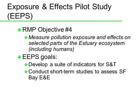Exposure & Effects Pilot Study (EEPS) RMP Objective #4 Measure pollution exposure and effects on selected parts of the Estuary ecosystem (including humans)