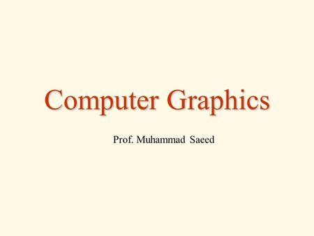 Computer Graphics Prof. Muhammad Saeed. Hardware (Display Technologies and Devices) III Hardware III Computer Graphics August 1, 20122.